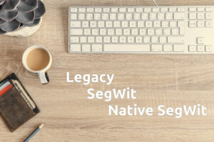 Legacy, Segwit y Native Segwit
