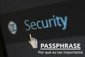 Passphrase y por qué es tan importante
